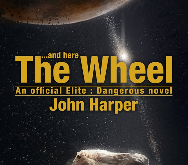 And Here The Wheel (Official novel of Elite:Dangerous)